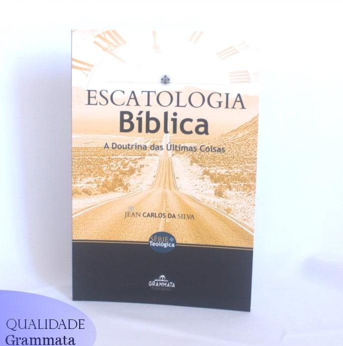 Série Teológica da Grammata Publicações - Escatologia Bíblica