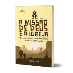 A MISSÃO DE DEUS E A IGREJA - Um olhar sobre a obra missionária no sertão do Nordeste