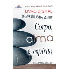 BREVE PALAVRA SOBRE CORPO, ALMA E ESPÍRITO - PREFÁCIO: DOUGLAS BATISTA - livro digital